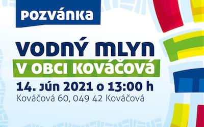 14. JÚN 2021 – Slávnostné otvorenie projektu Vodný mlyn Kováčová